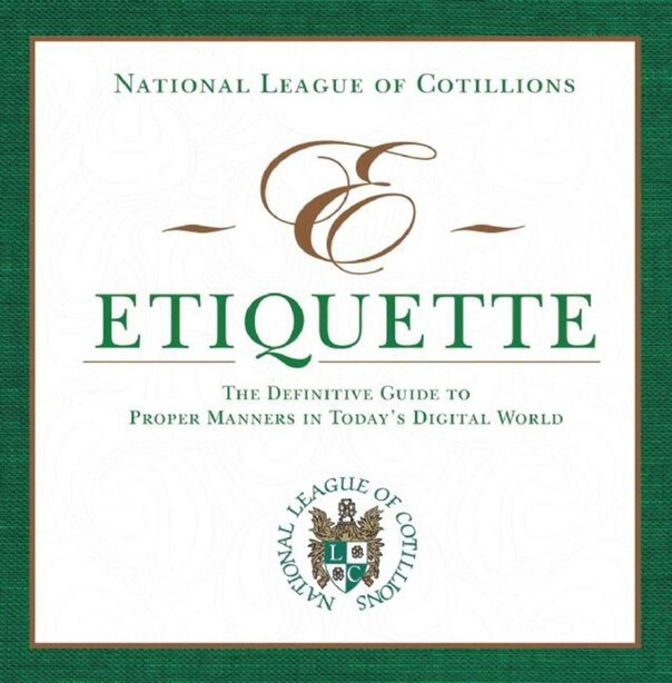 E-Etiquette: The Definitive Guide to Proper Manners in Today's Digital World by National League of National League of Cotillions
