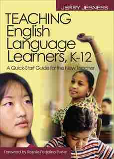 Teaching English Language Learners K-12: A Quick-Start Guide for the New Teacher by Jerry Jesness