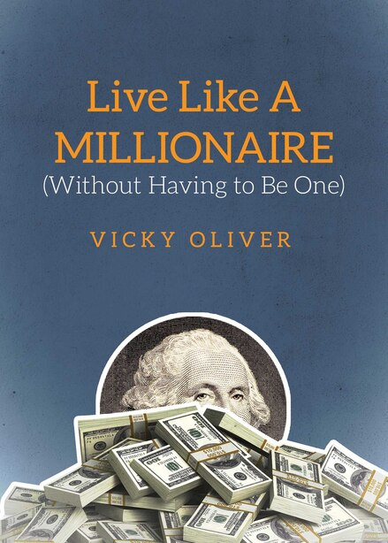 Live Like a Millionaire (Without Having to Be One) by Vicky Oliver