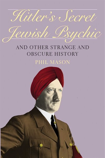 Hitler's Secret Jewish Psychic: And Other Strange and Obscure History by Phil Mason
