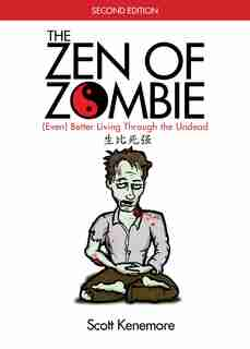 The Zen of Zombie: (Even) Better Living through the Undead by Scott Kenemore