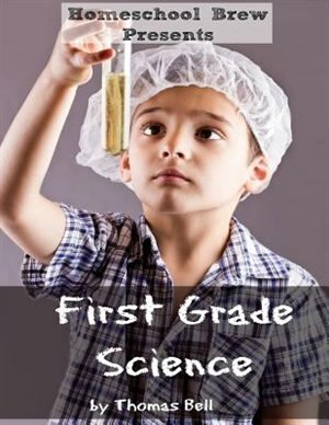 First Grade Science: For Home School or Extra Practice by Thomas Bell