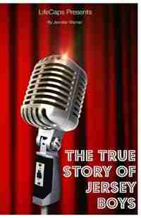The True Story of the Jersey Boys: The Story Behind Frankie Valli and The Four Seasons by Jennifer Warner
