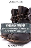 American Trapper: The Life and Death of American Frontiersman Hugh Glass