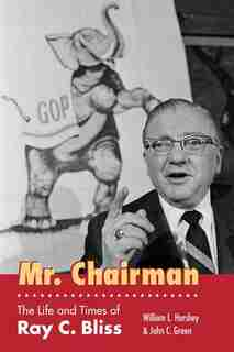 Mr. Chairman: The Life And Times Of Ray C. Bliss by William L. Hershey