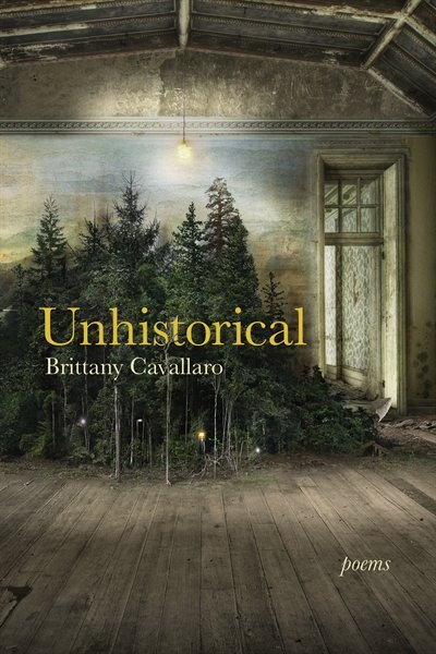 Unhistorical: Poems by Brittany Cavallaro
