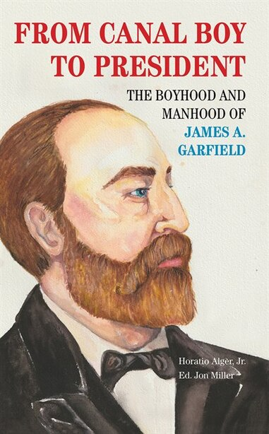 From Canal Boy To President: The Boyhood And Manhood Of James A. Garfield by Horatio Alger