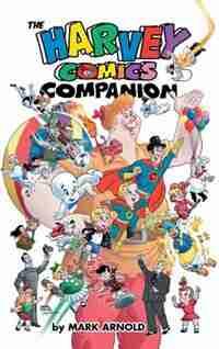 The Harvey Comics Companion (hardback) by Mark Arnold