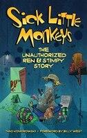 Sick Little Monkeys: The Unauthorized Ren & Stimpy Story (hardback)