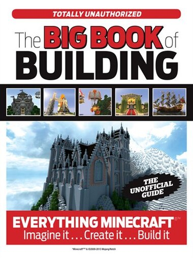 The Big Book Of Building: Everything Minecraft®t Imagine It  Create It   Build It