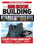 The Big Book Of Building: Everything Minecraft®? Imagine It? Create It? Build It