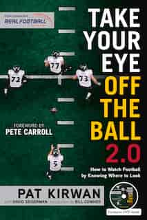 Take Your Eye Off The Ball 2.0: How To Watch Football By Knowing Where To Look by Pat Kirwan