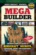 Mega Builder: The Most Complete Guide To Minecraft Secrets, Creations, Hacks, And Strategies by Triumph Books