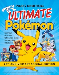 Pojo's Unofficial Ultimate Pokemon: From Your First Cards To The Latest Games And Everything In…