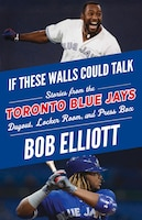 If These Walls Could Talk: Toronto Blue Jays: Stories From The Toronto Blue Jays Dugout, Locker…