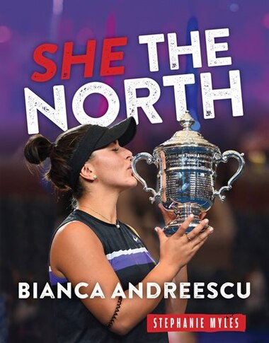 Bianca Andreescu: She the North by Stephanie Myles