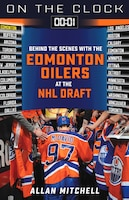 On The Clock: Edmonton Oilers: Behind The Scenes With The Edmonton Oilers At The Nhl Draft