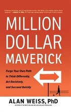 Million Dollar Maverick: Forge Your Own Path To Think Differently, Act Decisively, And Succeed…