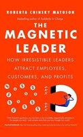 Book The Magnetic Leader: How Irresistible Leaders Attract Employees, Customers, and Profits by Roberta Chinsky Matuson