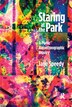 Staring At The Park: A Poetic Autoethnographic Inquiry by Jane Speedy