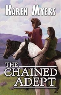The Chained Adept: A Lost Wizard's Tale by Karen Myers