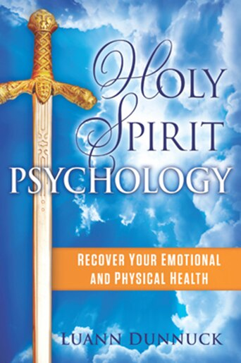 Holy Spirit Psychology: Recover Your Emotional And Physical Health by Luann Dunnuck