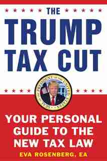 The Trump Tax Cut: Your Personal Guide To The New Tax Law by Eva Rosenberg