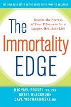 The Immortality Edge: Realize The Secrets Of Your Telomeres For A Longer, Healthier Life