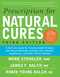 Prescription For Natural Cures: A Self-care Guide For Treating Health Problems With Natural…