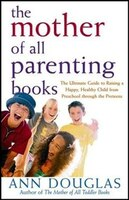 The Mother Of All Parenting Books: The Ultimate Guide To Raising A Happy, Healthy Child From…