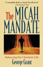 The Micah Mandate: Balancing The Christian Life