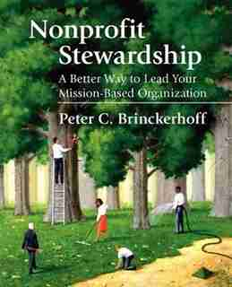 Nonprofit Stewardship: A Better Way To Lead Your Mission-based Organization by Peter C. Brinckerhoff