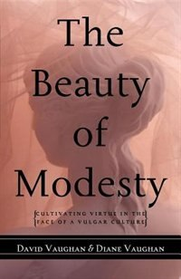 The Beauty Of Modesty: Cultivating Virtue In The Face Of A Vulgar Culture