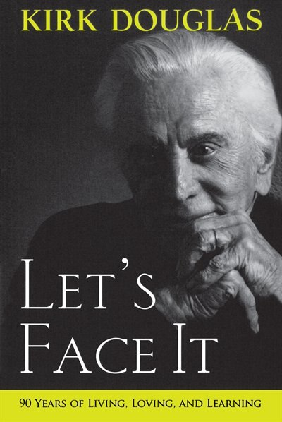 Let's Face It: 90 Years Of Living, Loving, And Learning by Kirk Douglas