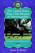 The United States Pony Club Manual Of Horsemanship: Intermediate Horsemanship (c Level)