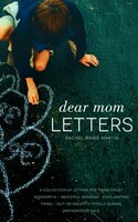 Dear Mom Letters: A Collection Of Letters For Those Crazy-wonderful-beautiful-amazing-exhilarating…