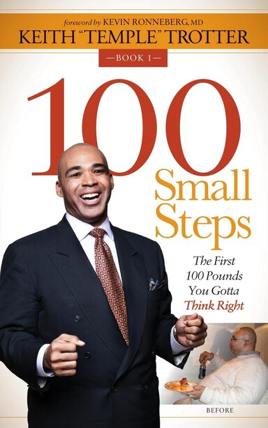"""100 Small Steps: The First 100 Pounds You Gotta Think Right by Keith """"temple"""" Trotter"""