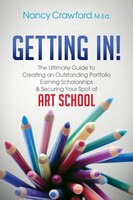 Getting In!: The Ultimate Guide To Creating An Outstanding Portfolio, Earning Scholarships And…