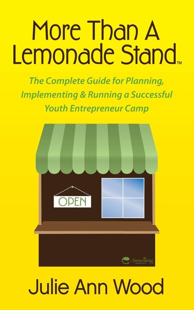 More Than A Lemonade Stand: the Complete Guide For Planning, Implementing & Running A Successful Youth Entrepreneur Camp by Julie Ann Wood