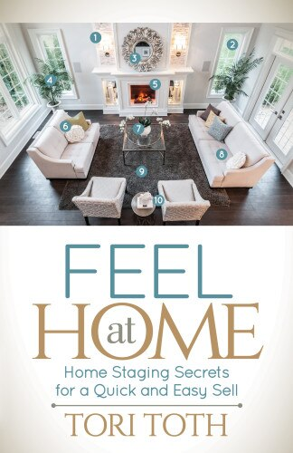 Feel At Home: Home Staging Secrets For A Quick And Easy Sell by Tori Toth