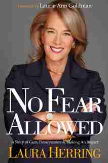 No Fear Allowed: A Story Of Guts, Perseverance, And Making An Impact by Laura Herring