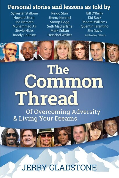 The Common Thread Of Overcoming Adversity And Living Your Dreams by Jerry Gladstone