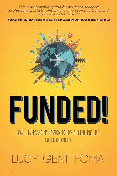 Funded!: How I Leveraged My Passion To Live A Fulfilling Life And How You Can Too by Lucy Gent Foma