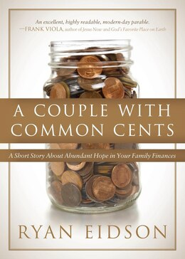 Book A Couple With Common Cents: A Short Story About Abundant Hope In Your Family Finances by Ryan Eidson