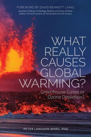 What Really Causes Global Warming?: Greenhouse Gases Or Ozone Depletion? by Peter Langdon Ward