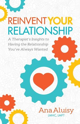 Book Reinvent Your Relationship: A Therapist's Insights To Having The Relationship You've Always Wanted by Ana Aluisy