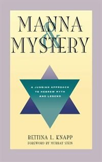 Manna & Mystery: A Jungian Approach to Hebrew Myth and Legend