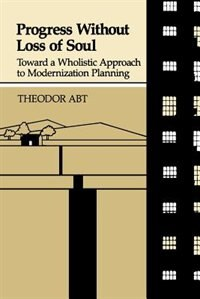 Progress Without Loss of Soul: Toward a Holistic Approach to Modernization Planning by Theodor Abt