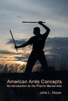 American Arnis Concepts: An Introduction to the Filipino Martial Arts