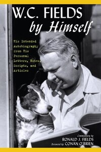 W.c. Fields By Himself: His Intended Autobiography With Hitherto Unpublished Letters, Notes…